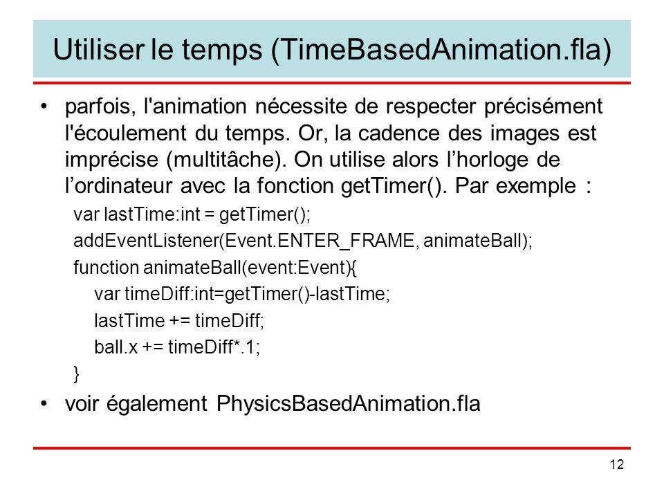 12 Utiliser le temps (TimeBasedAnimation.fla) parfois, l animation nécessite de respecter précisément l écoulement du temps.