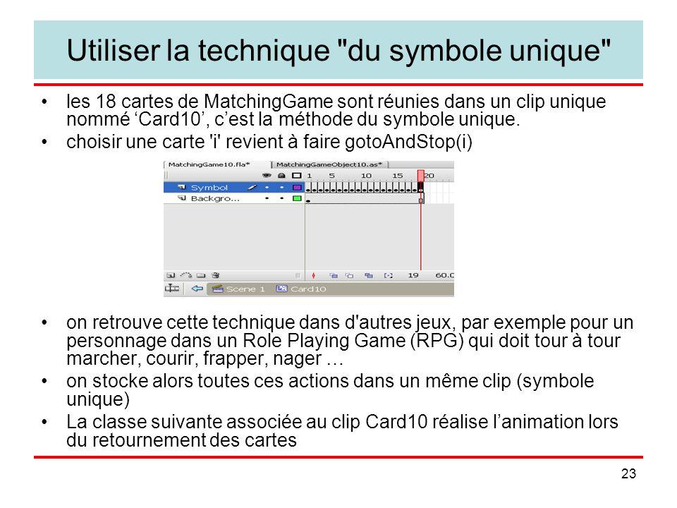 23 Utiliser la technique du symbole unique les 18 cartes de MatchingGame sont réunies dans un clip unique nommé Card10, cest la méthode du symbole unique.