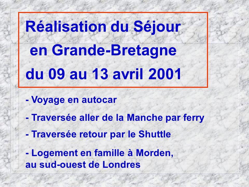 Réalisation du Séjour en Grande-Bretagne du 09 au 13 avril 2001 - Voyage en autocar - Traversée aller de la Manche par ferry - Logement en famille à Morden, au sud-ouest de Londres - Traversée retour par le Shuttle