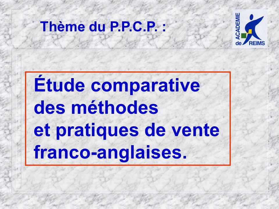 Thème du P.P.C.P. : Étude comparative des méthodes et pratiques de vente franco-anglaises.