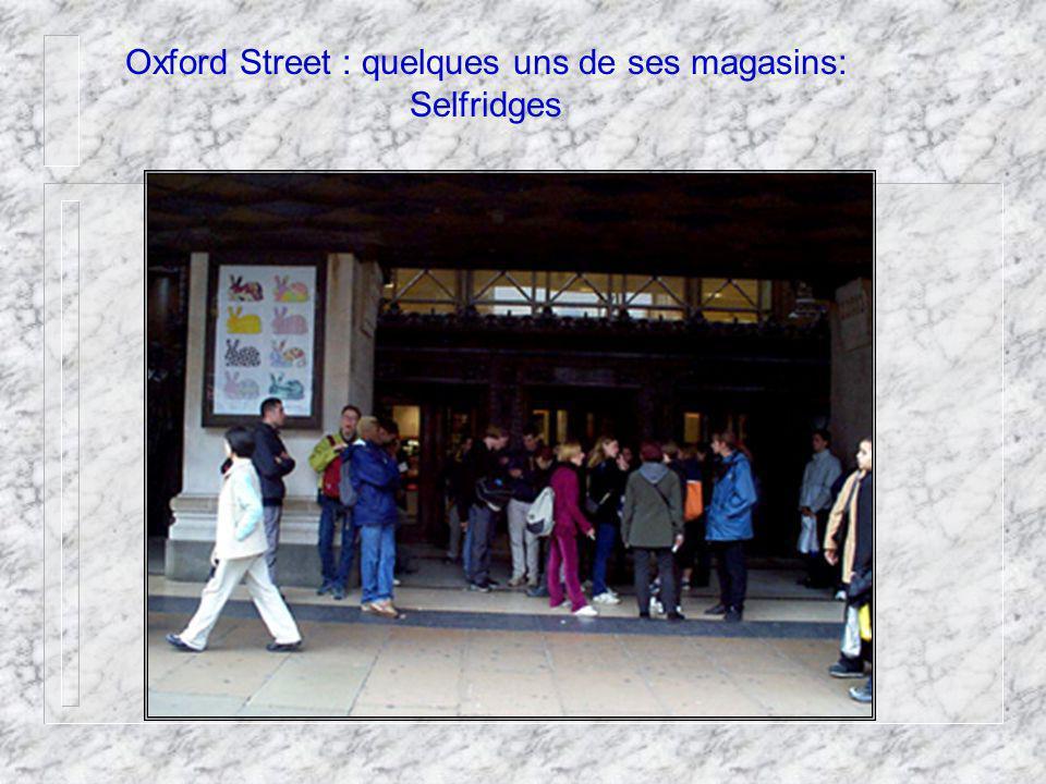 Oxford Street : quelques uns de ses magasins: Selfridges