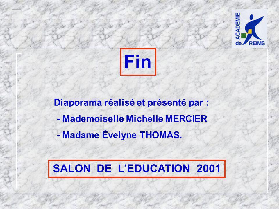 Fin Diaporama réalisé et présenté par : - Mademoiselle Michelle MERCIER - Madame Évelyne THOMAS.
