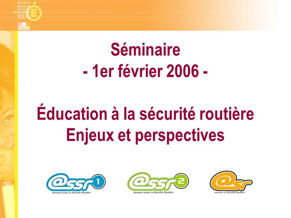 Séminaire - 1er février 2006 - Éducation à la sécurité routière Enjeux et perspectives
