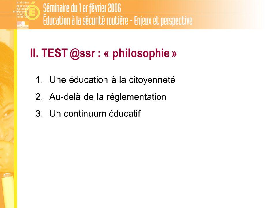 II. TEST @ssr : « philosophie » 1.Une éducation à la citoyenneté 2.Au-delà de la réglementation 3.Un continuum éducatif