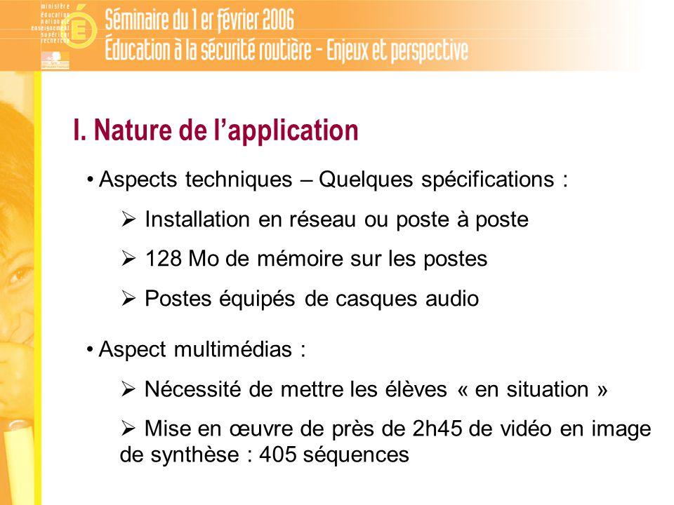 I. Nature de lapplication Aspects techniques – Quelques spécifications : Installation en réseau ou poste à poste 128 Mo de mémoire sur les postes Post