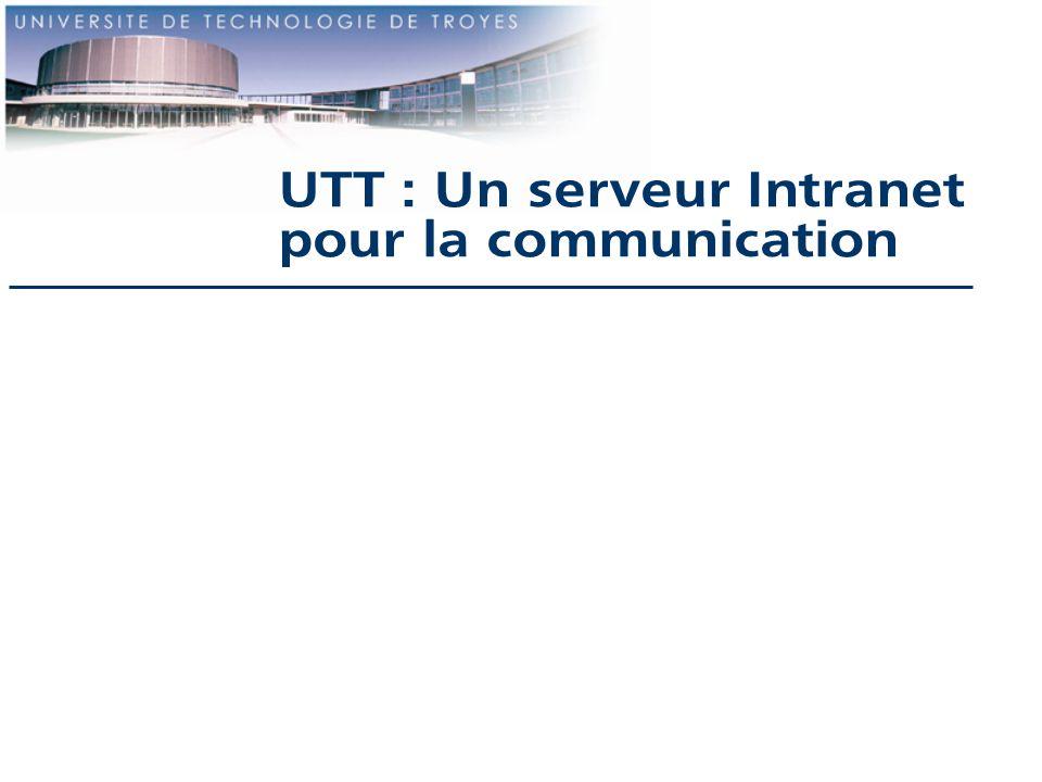 UTT : Un serveur Intranet pour la communication le contexte les besoins les caractéristiques techniques la description du serveur Intranet le bilan