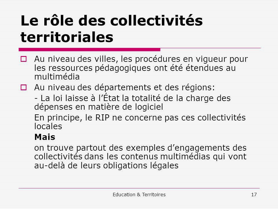 Education & Territoires17 Le rôle des collectivités territoriales Au niveau des villes, les procédures en vigueur pour les ressources pédagogiques ont