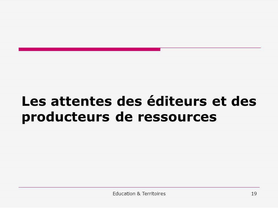 Education & Territoires19 Les attentes des éditeurs et des producteurs de ressources