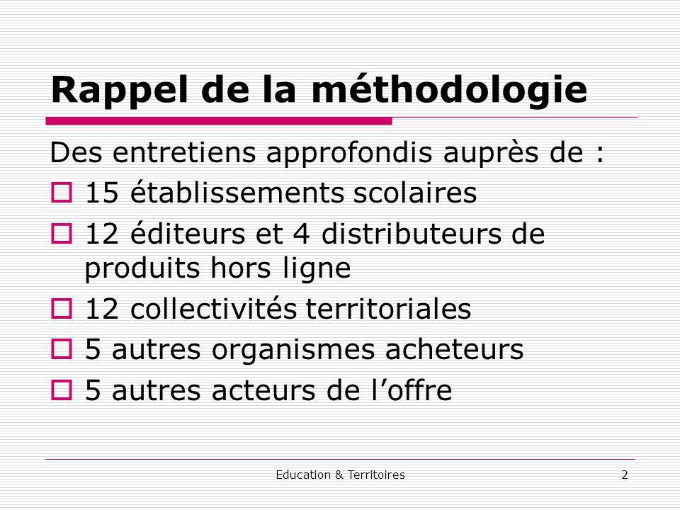 Education & Territoires2 Rappel de la méthodologie Des entretiens approfondis auprès de : 15 établissements scolaires 12 éditeurs et 4 distributeurs d