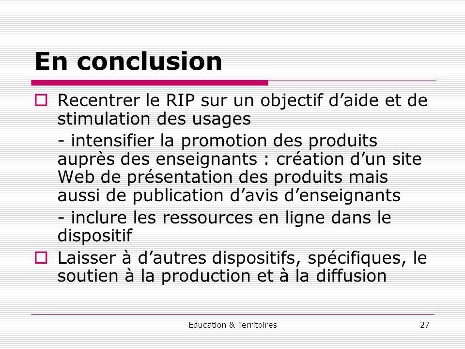 Education & Territoires27 En conclusion Recentrer le RIP sur un objectif daide et de stimulation des usages - intensifier la promotion des produits au