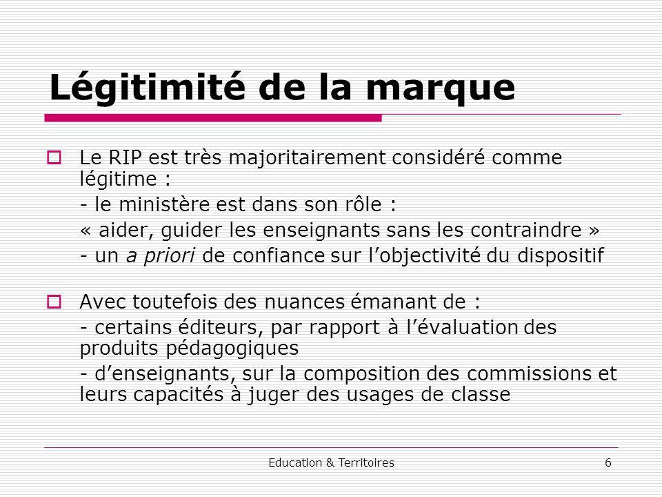 Education & Territoires6 Légitimité de la marque Le RIP est très majoritairement considéré comme légitime : - le ministère est dans son rôle : « aider