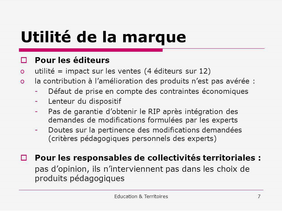 Education & Territoires7 Utilité de la marque Pour les éditeurs outilité = impact sur les ventes (4 éditeurs sur 12) ola contribution à lamélioration