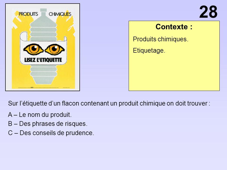Contexte : Sur létiquette dun flacon contenant un produit chimique on doit trouver : A – Le nom du produit. B – Des phrases de risques. C – Des consei