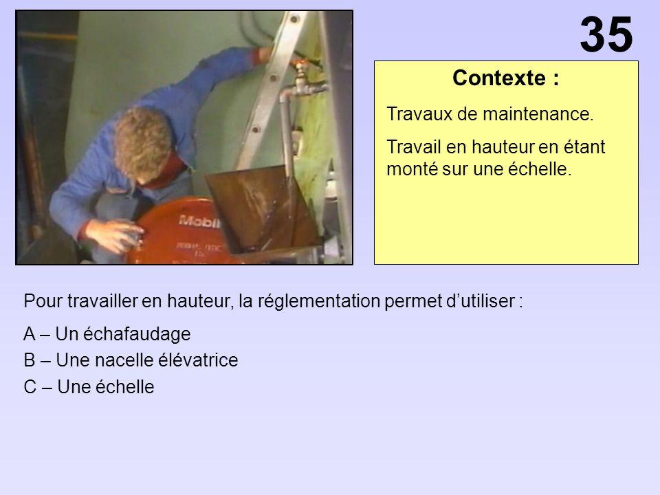 Contexte : Pour travailler en hauteur, la réglementation permet dutiliser : A – Un échafaudage B – Une nacelle élévatrice C – Une échelle Travaux de m