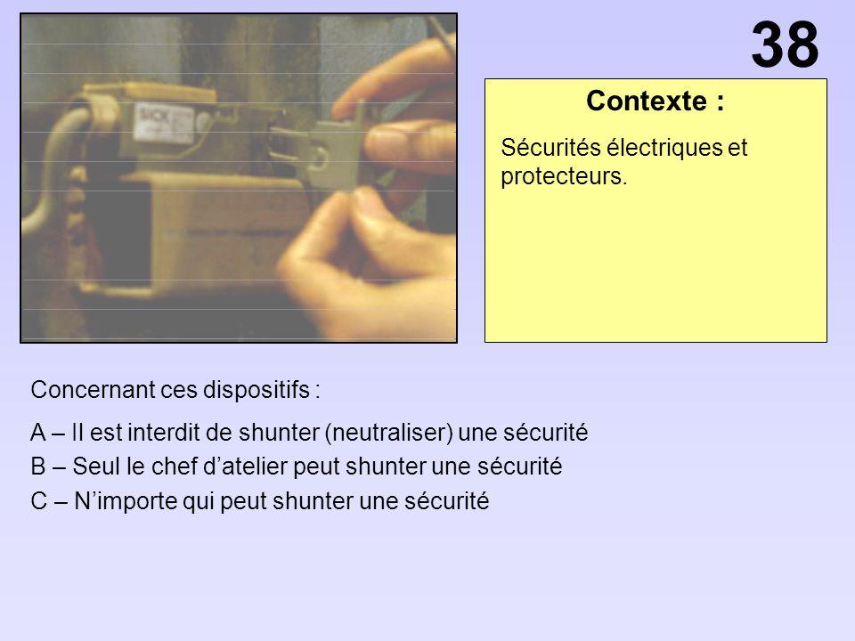 Contexte : Concernant ces dispositifs : A – Il est interdit de shunter (neutraliser) une sécurité B – Seul le chef datelier peut shunter une sécurité