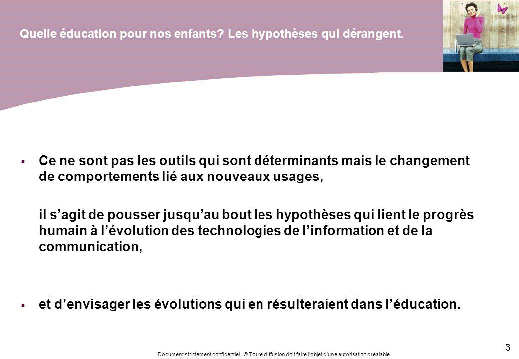 Document strictement confidentiel - © Toute diffusion doit faire lobjet dune autorisation préalable 3 Quelle éducation pour nos enfants? Les hypothèse