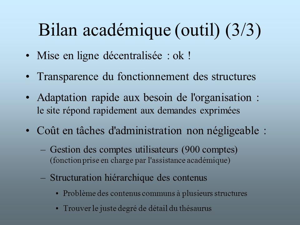 Bilan académique (outil) (3/3) Mise en ligne décentralisée : ok ! Transparence du fonctionnement des structures Adaptation rapide aux besoin de l'orga