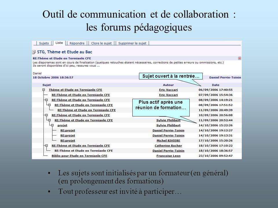 Outil de communication et de collaboration : les forums pédagogiques Les sujets sont initialisés par un formateur (en général) (en prolongement des fo