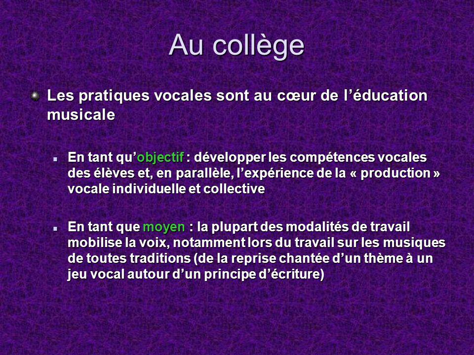 Au collège Les pratiques vocales sont au cœur de léducation musicale En tant quobjectif : développer les compétences vocales des élèves et, en parallè
