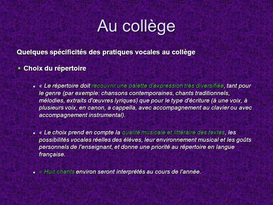 Au collège Quelques spécificités des pratiques vocales au collège Choix du répertoire Choix du répertoire « Le répertoire doit recouvrir une palette d