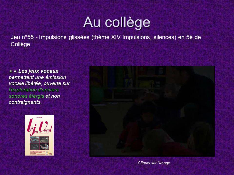 Au collège « Les jeux vocaux permettent une émission vocale libérée, ouverte sur l'exploration d'univers sonores élargis et non contraignants. « Les j
