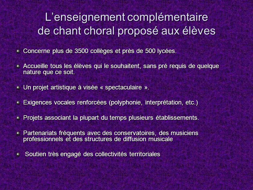 Lenseignement complémentaire de chant choral proposé aux élèves Concerne plus de 3500 collèges et près de 500 lycées. Accueille tous les élèves qui le