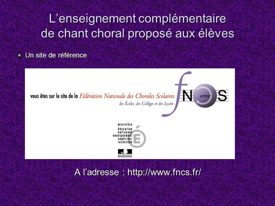 Lenseignement complémentaire de chant choral proposé aux élèves Un site de référence A ladresse : http://www.fncs.fr/