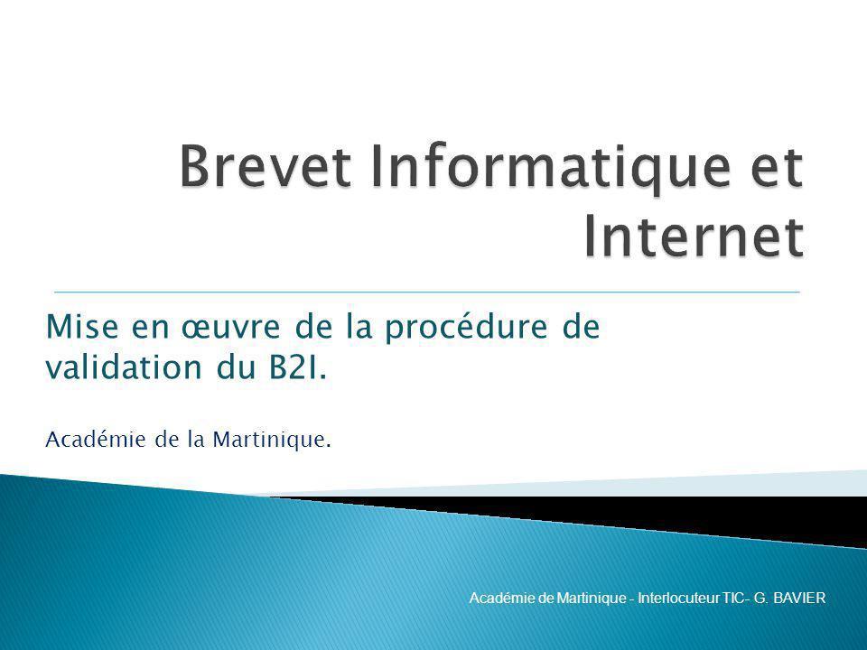 Mise en œuvre de la procédure de validation du B2I. Académie de la Martinique. Académie de Martinique - Interlocuteur TIC- G. BAVIER
