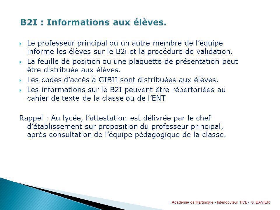 Le professeur principal ou un autre membre de léquipe informe les élèves sur le B2i et la procédure de validation. La feuille de position ou une plaqu