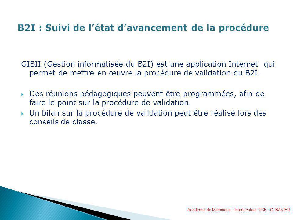 GIBII (Gestion informatisée du B2I) est une application Internet qui permet de mettre en œuvre la procédure de validation du B2I. Des réunions pédagog