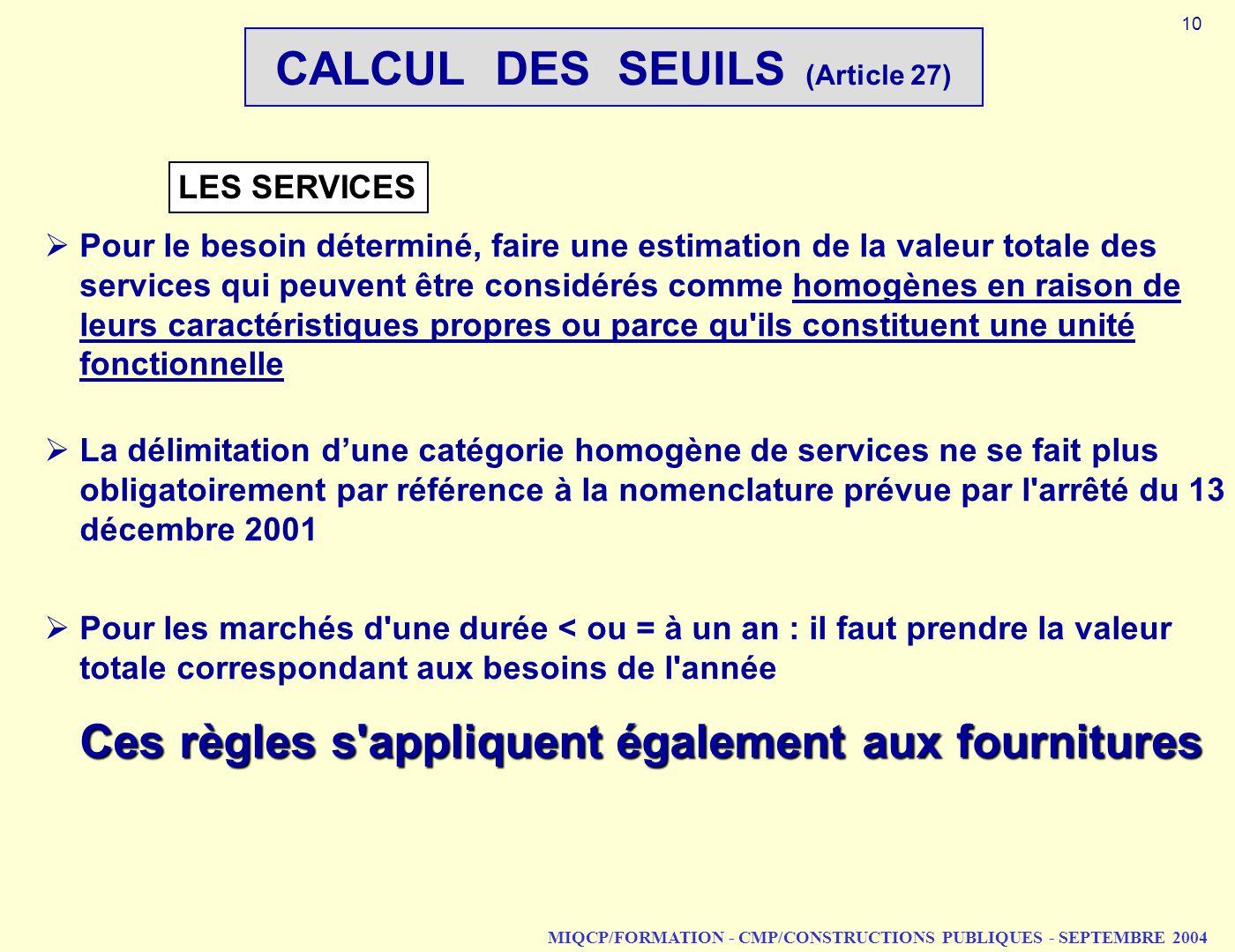 MIQCP/FORMATION - CMP/CONSTRUCTIONS PUBLIQUES - SEPTEMBRE 2004 Pour le besoin déterminé, faire une estimation de la valeur totale des services qui peu