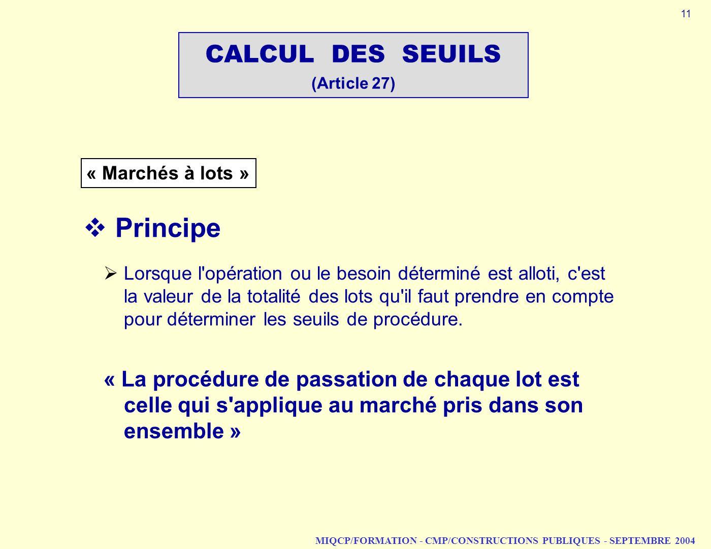 MIQCP/FORMATION - CMP/CONSTRUCTIONS PUBLIQUES - SEPTEMBRE 2004 Principe Lorsque l'opération ou le besoin déterminé est alloti, c'est la valeur de la t