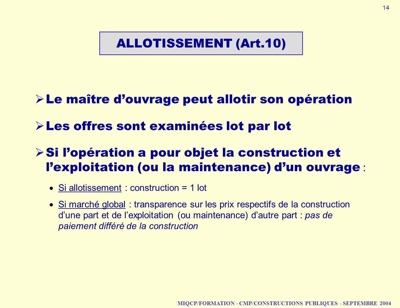 MIQCP/FORMATION - CMP/CONSTRUCTIONS PUBLIQUES - SEPTEMBRE 2004 ALLOTISSEMENT (Art.10) Le maître douvrage peut allotir son opération Les offres sont ex