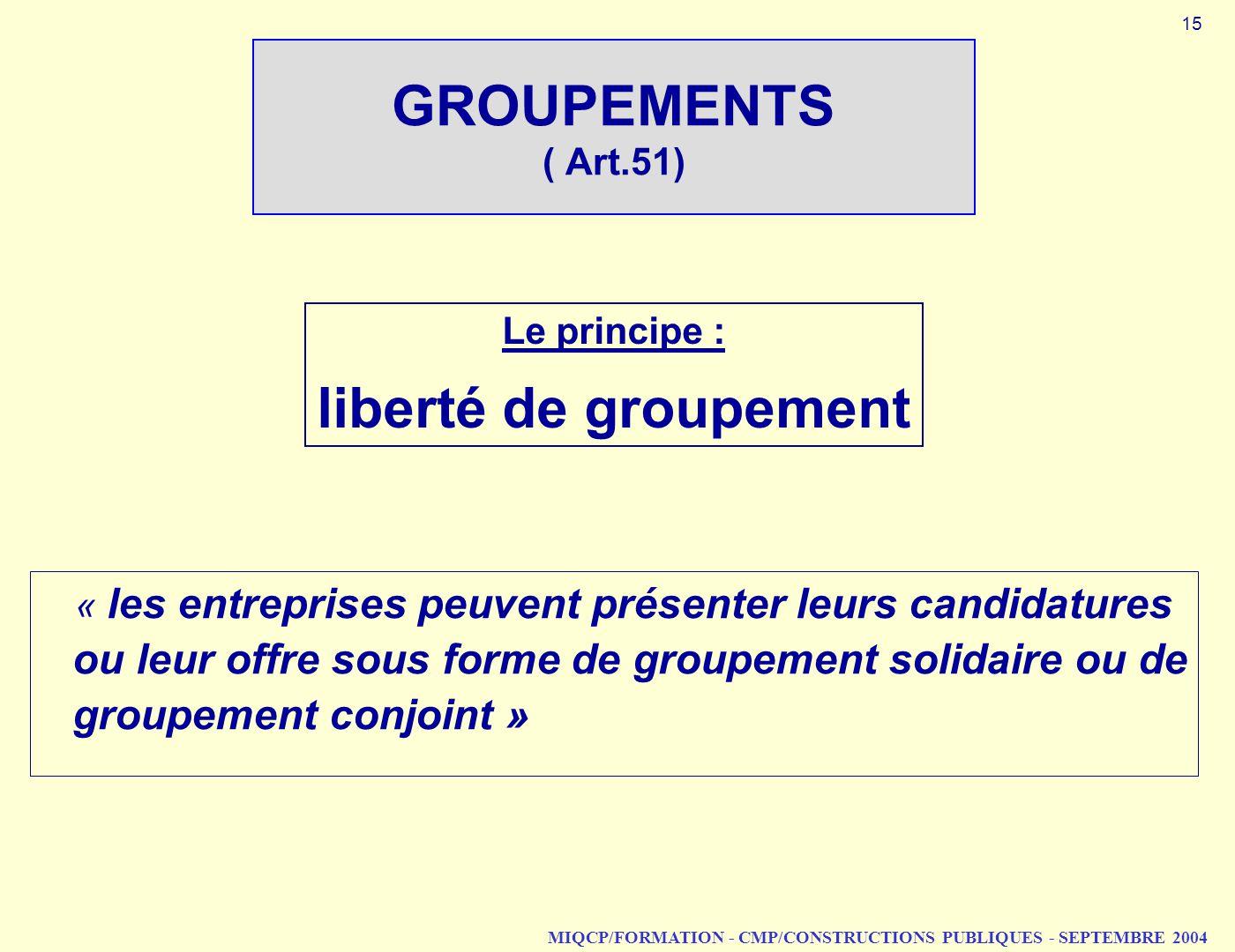 MIQCP/FORMATION - CMP/CONSTRUCTIONS PUBLIQUES - SEPTEMBRE 2004 GROUPEMENTS ( Art.51) « les entreprises peuvent présenter leurs candidatures ou leur of