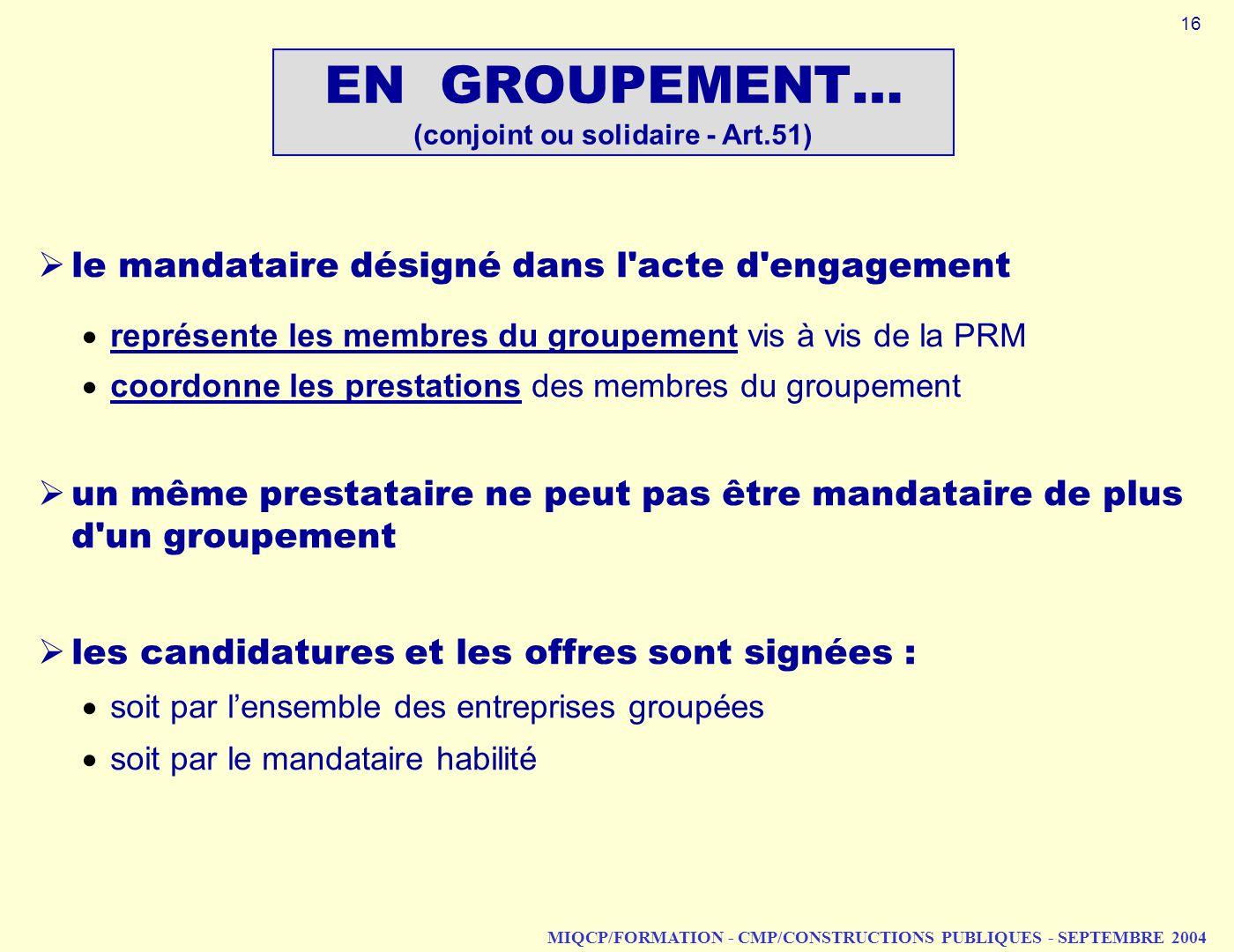 MIQCP/FORMATION - CMP/CONSTRUCTIONS PUBLIQUES - SEPTEMBRE 2004 le mandataire désigné dans l'acte d'engagement représente les membres du groupement vis