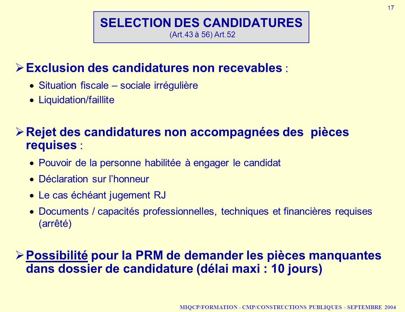 MIQCP/FORMATION - CMP/CONSTRUCTIONS PUBLIQUES - SEPTEMBRE 2004 SELECTION DES CANDIDATURES (Art.43 à 56) Art.52 Exclusion des candidatures non recevabl