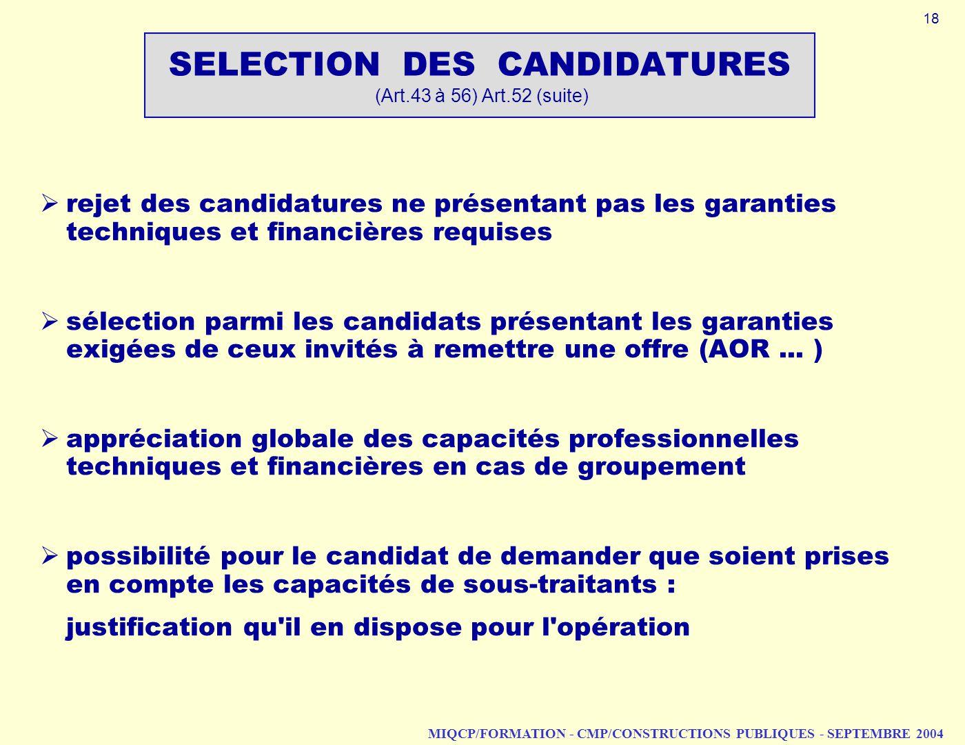 MIQCP/FORMATION - CMP/CONSTRUCTIONS PUBLIQUES - SEPTEMBRE 2004 SELECTION DES CANDIDATURES (Art.43 à 56) Art.52 (suite) rejet des candidatures ne prése