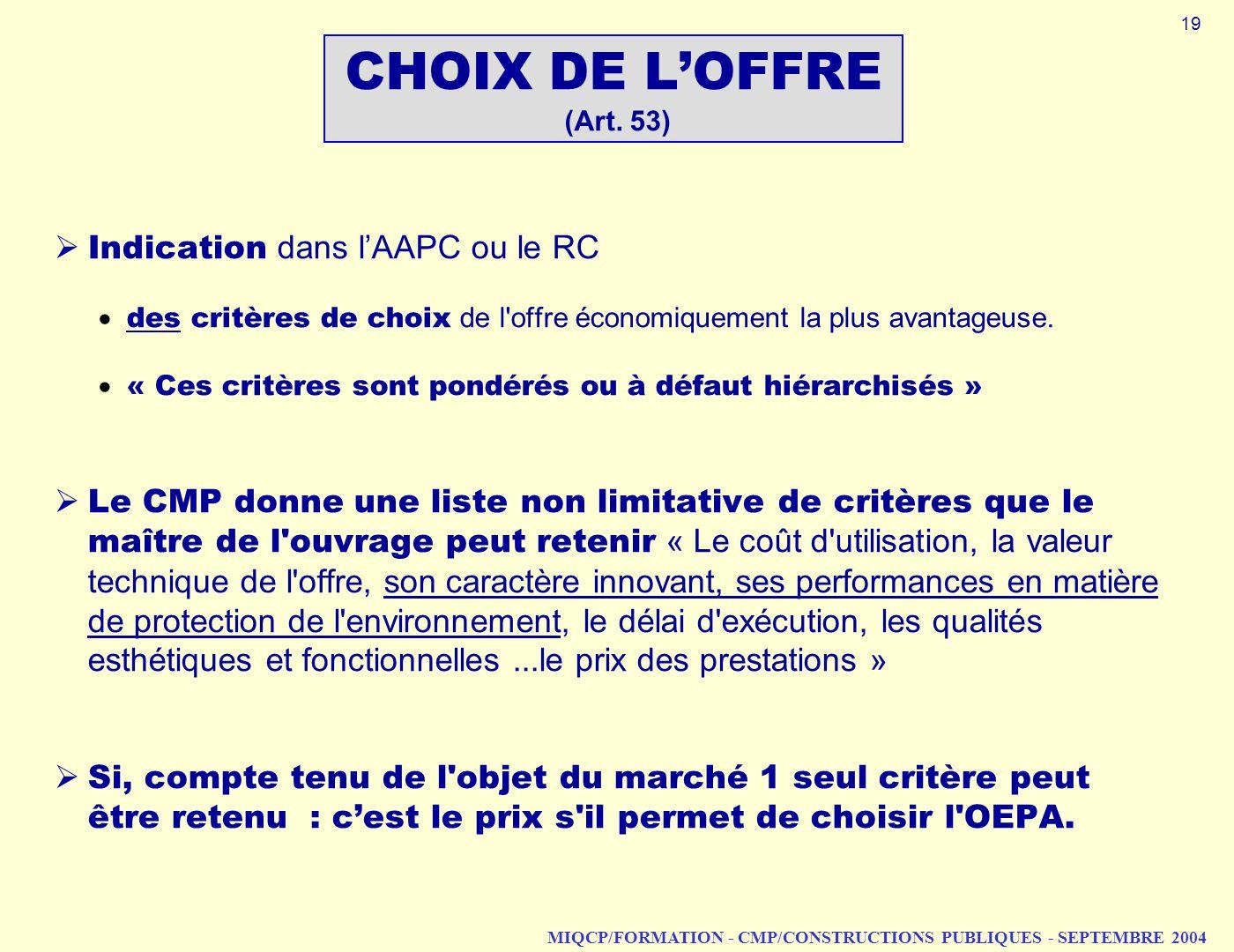 MIQCP/FORMATION - CMP/CONSTRUCTIONS PUBLIQUES - SEPTEMBRE 2004 CHOIX DE LOFFRE (Art. 53) Indication dans lAAPC ou le RC des critères de choix de l'off