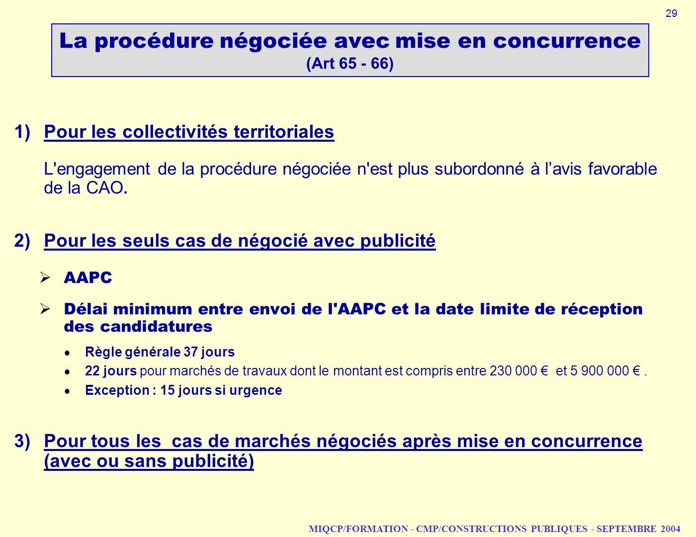 MIQCP/FORMATION - CMP/CONSTRUCTIONS PUBLIQUES - SEPTEMBRE 2004 La procédure négociée avec mise en concurrence (Art 65 - 66) 1)Pour les collectivités t
