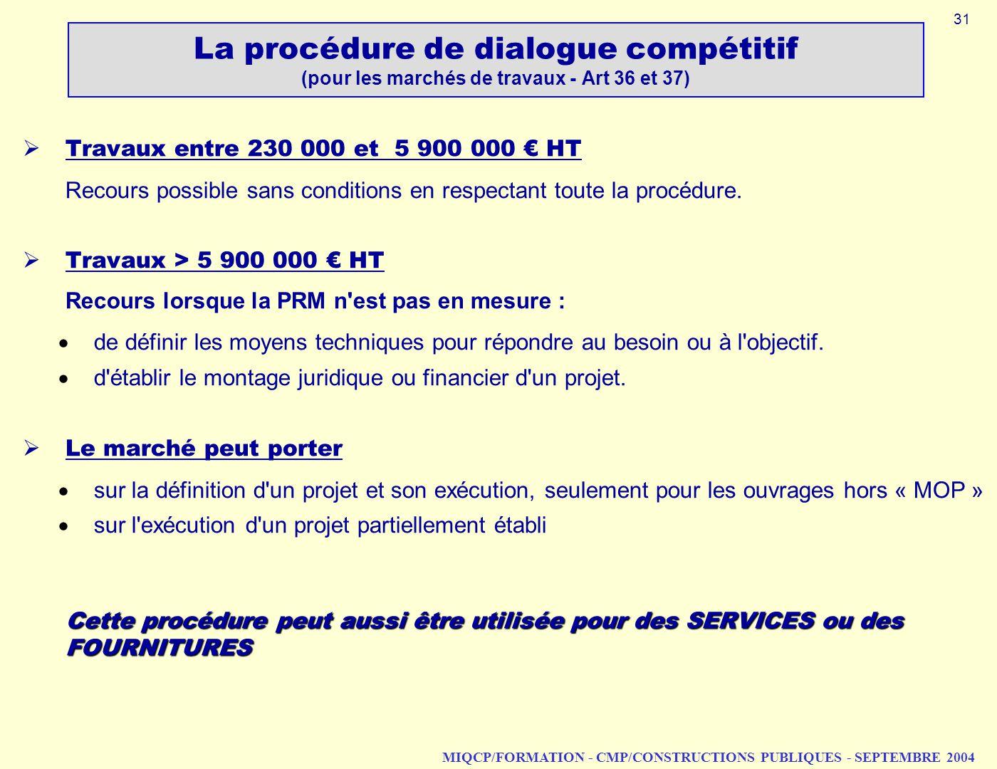 MIQCP/FORMATION - CMP/CONSTRUCTIONS PUBLIQUES - SEPTEMBRE 2004 Travaux entre 230 000 et 5 900 000 HT Recours possible sans conditions en respectant to