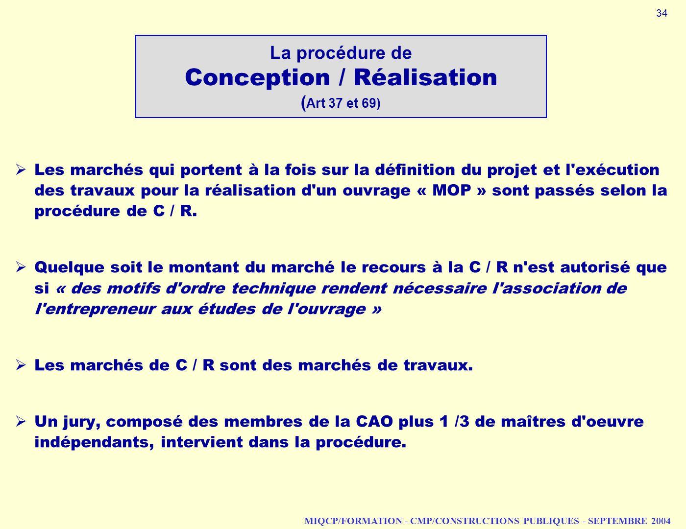 MIQCP/FORMATION - CMP/CONSTRUCTIONS PUBLIQUES - SEPTEMBRE 2004 Les marchés qui portent à la fois sur la définition du projet et l'exécution des travau