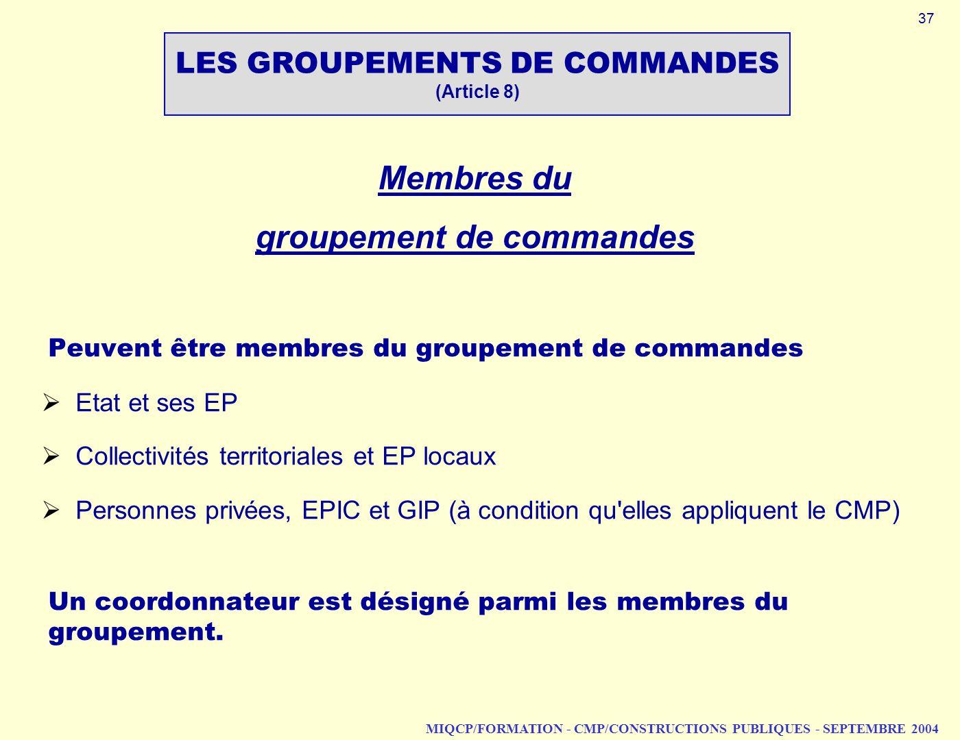 MIQCP/FORMATION - CMP/CONSTRUCTIONS PUBLIQUES - SEPTEMBRE 2004 Membres du groupement de commandes Peuvent être membres du groupement de commandes Etat