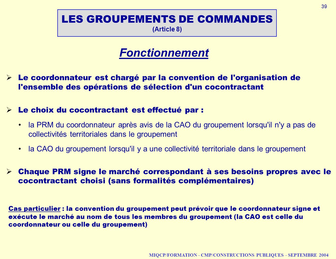 MIQCP/FORMATION - CMP/CONSTRUCTIONS PUBLIQUES - SEPTEMBRE 2004 Fonctionnement Le coordonnateur est chargé par la convention de l'organisation de l'ens