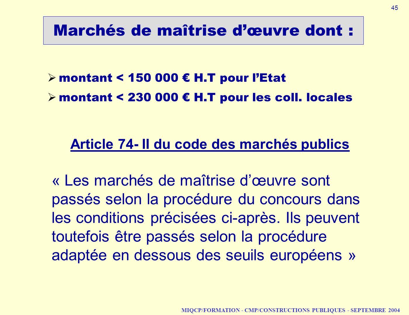 MIQCP/FORMATION - CMP/CONSTRUCTIONS PUBLIQUES - SEPTEMBRE 2004 montant < 150 000 H.T pour lEtat montant < 230 000 H.T pour les coll. locales Marchés d
