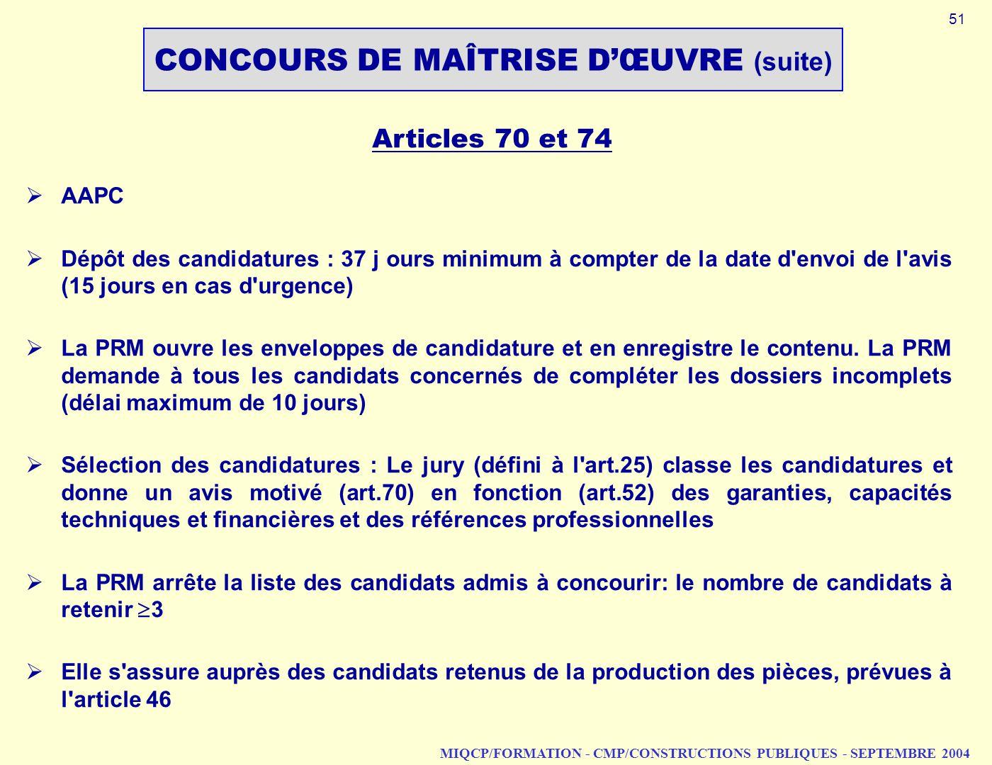 MIQCP/FORMATION - CMP/CONSTRUCTIONS PUBLIQUES - SEPTEMBRE 2004 Articles 70 et 74 AAPC Dépôt des candidatures : 37 j ours minimum à compter de la date