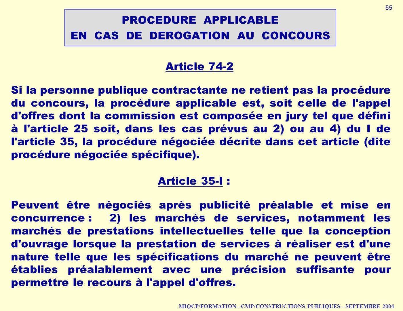 MIQCP/FORMATION - CMP/CONSTRUCTIONS PUBLIQUES - SEPTEMBRE 2004 Article 74 2 Si la personne publique contractante ne retient pas la procédure du concou