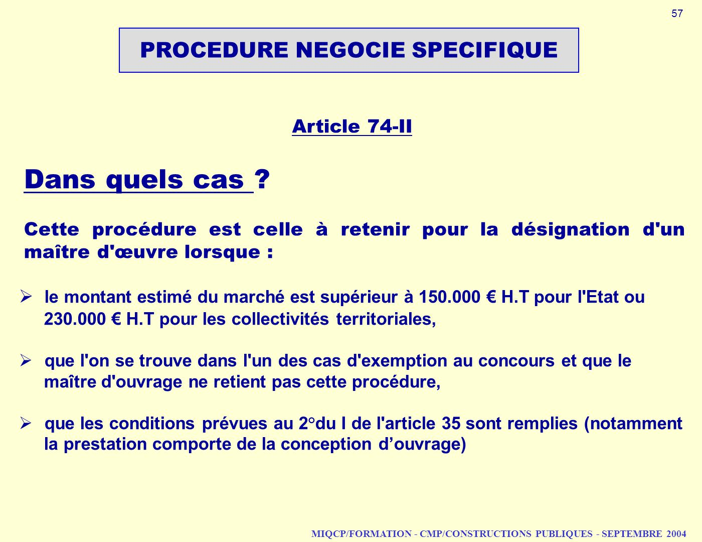 MIQCP/FORMATION - CMP/CONSTRUCTIONS PUBLIQUES - SEPTEMBRE 2004 PROCEDURE NEGOCIE SPECIFIQUE Article 74 II Dans quels cas .