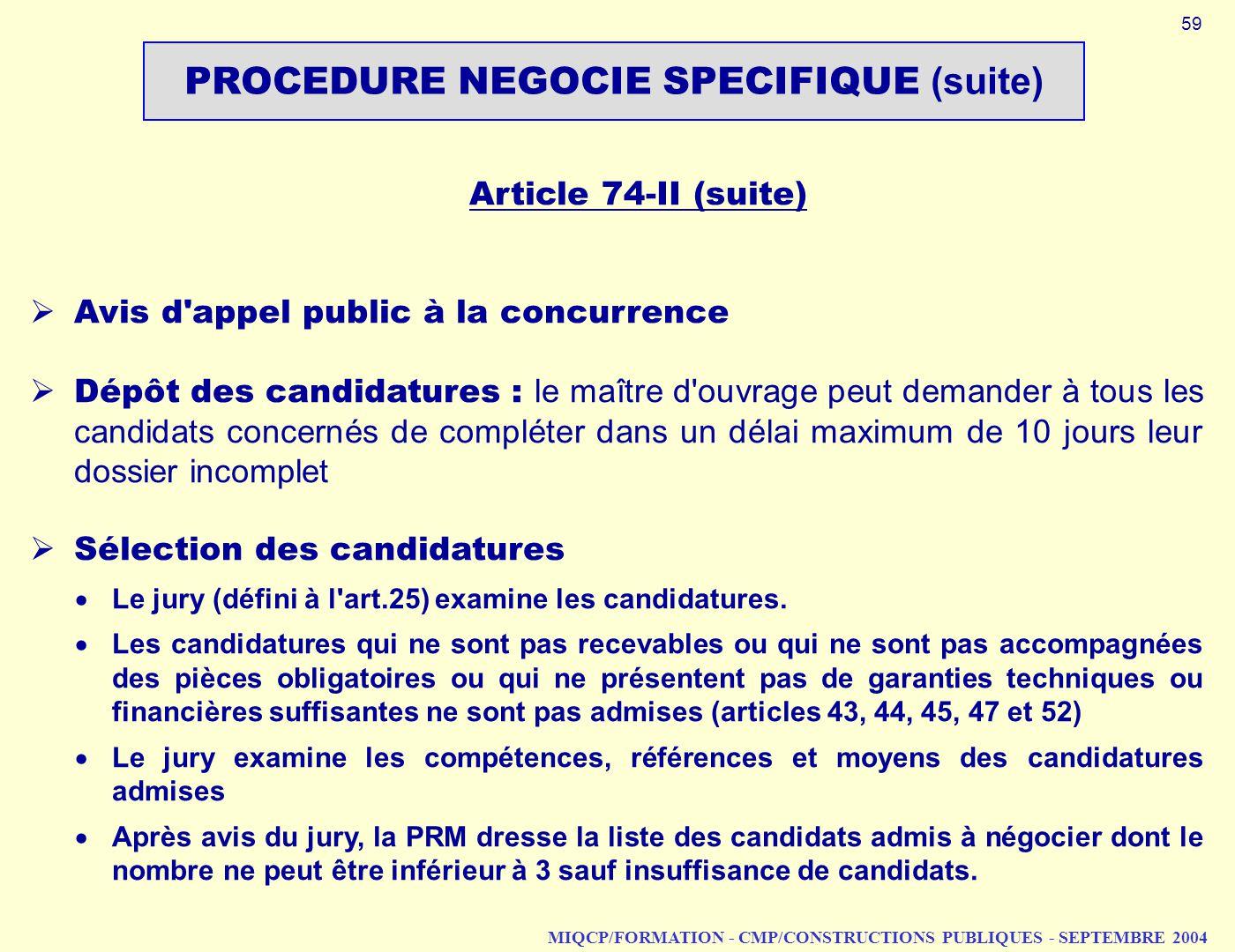 MIQCP/FORMATION - CMP/CONSTRUCTIONS PUBLIQUES - SEPTEMBRE 2004 Article 74 II (suite) Avis d'appel public à la concurrence Dépôt des candidatures : le