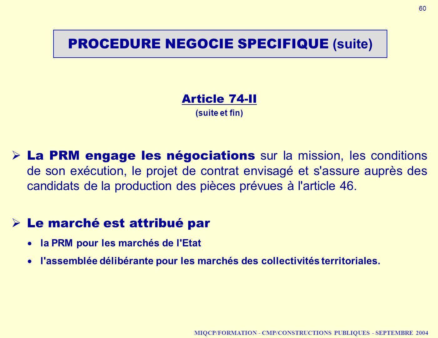 MIQCP/FORMATION - CMP/CONSTRUCTIONS PUBLIQUES - SEPTEMBRE 2004 Article 74 II (suite et fin) La PRM engage les négociations sur la mission, les conditi