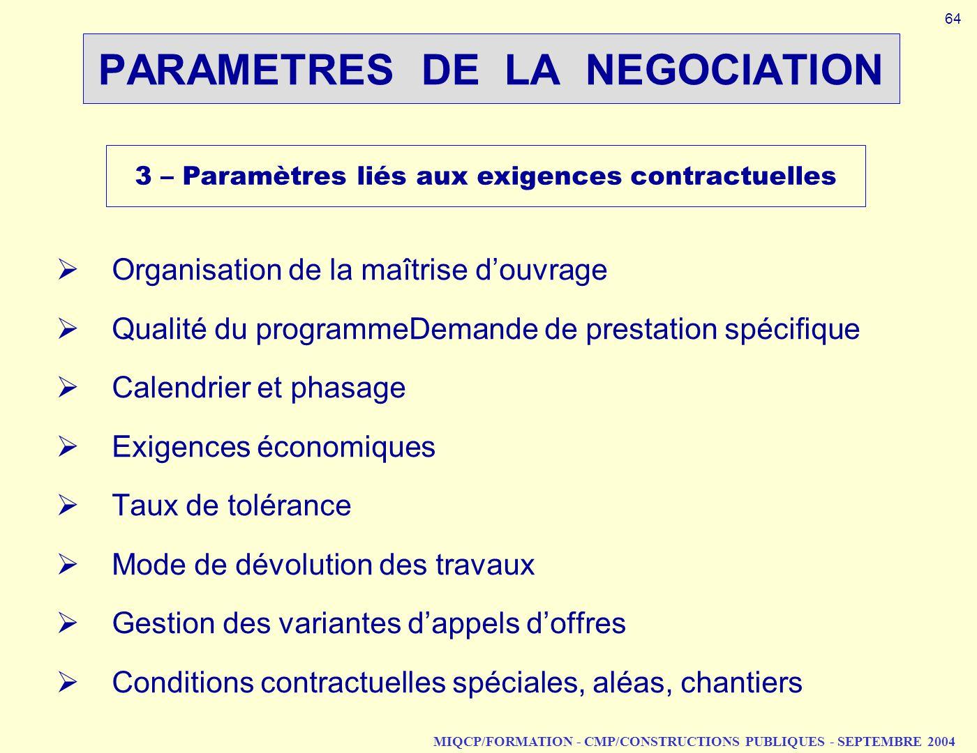 MIQCP/FORMATION - CMP/CONSTRUCTIONS PUBLIQUES - SEPTEMBRE 2004 PARAMETRES DE LA NEGOCIATION 3 – Paramètres liés aux exigences contractuelles Organisat